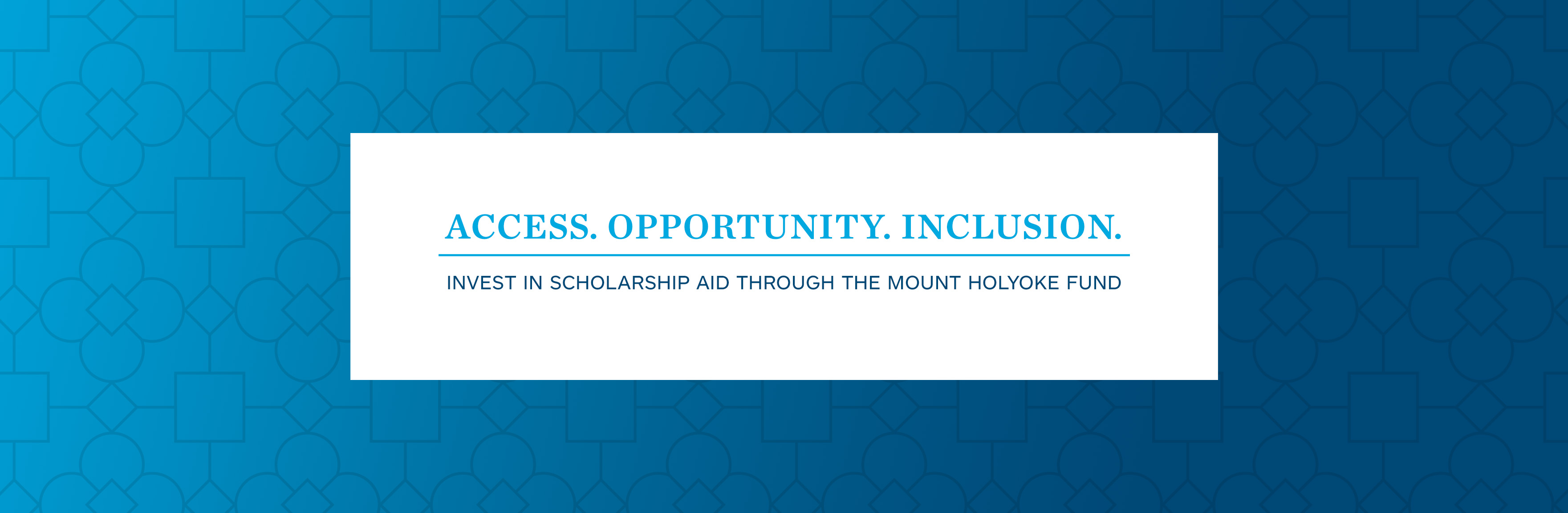 Access. Opportunity. Inclusion. Invest in scholarship aid through The Mount Holyoke Fund.