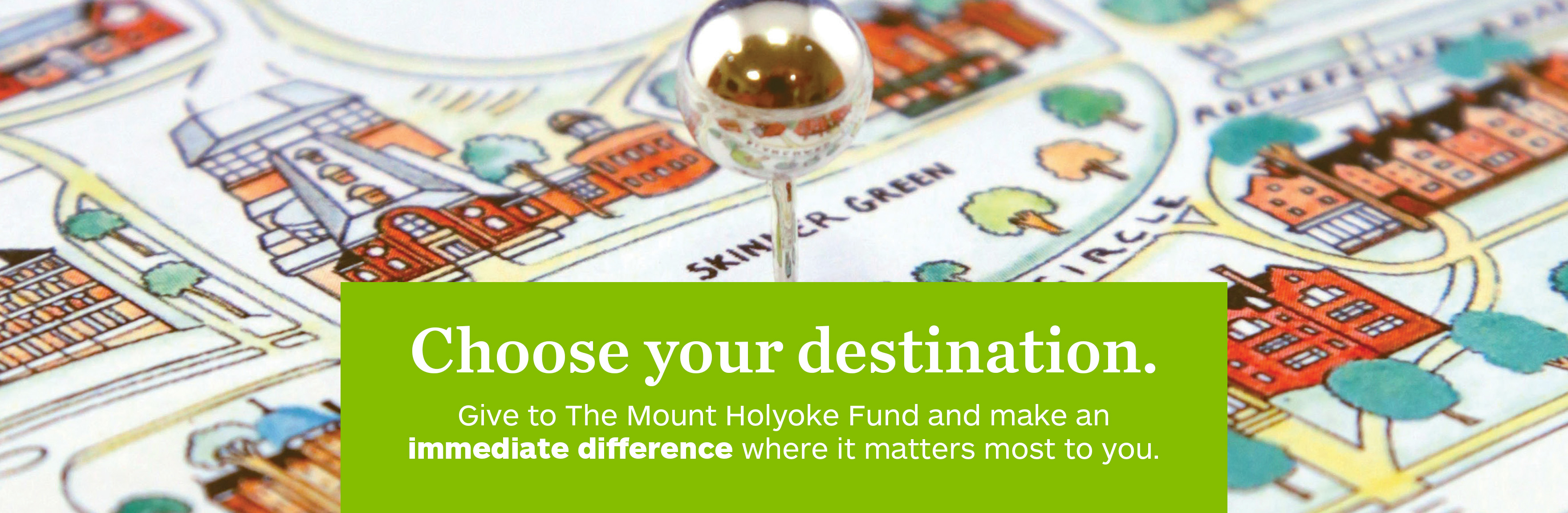 The Mount Holyoke Fund: Choose your destination.
